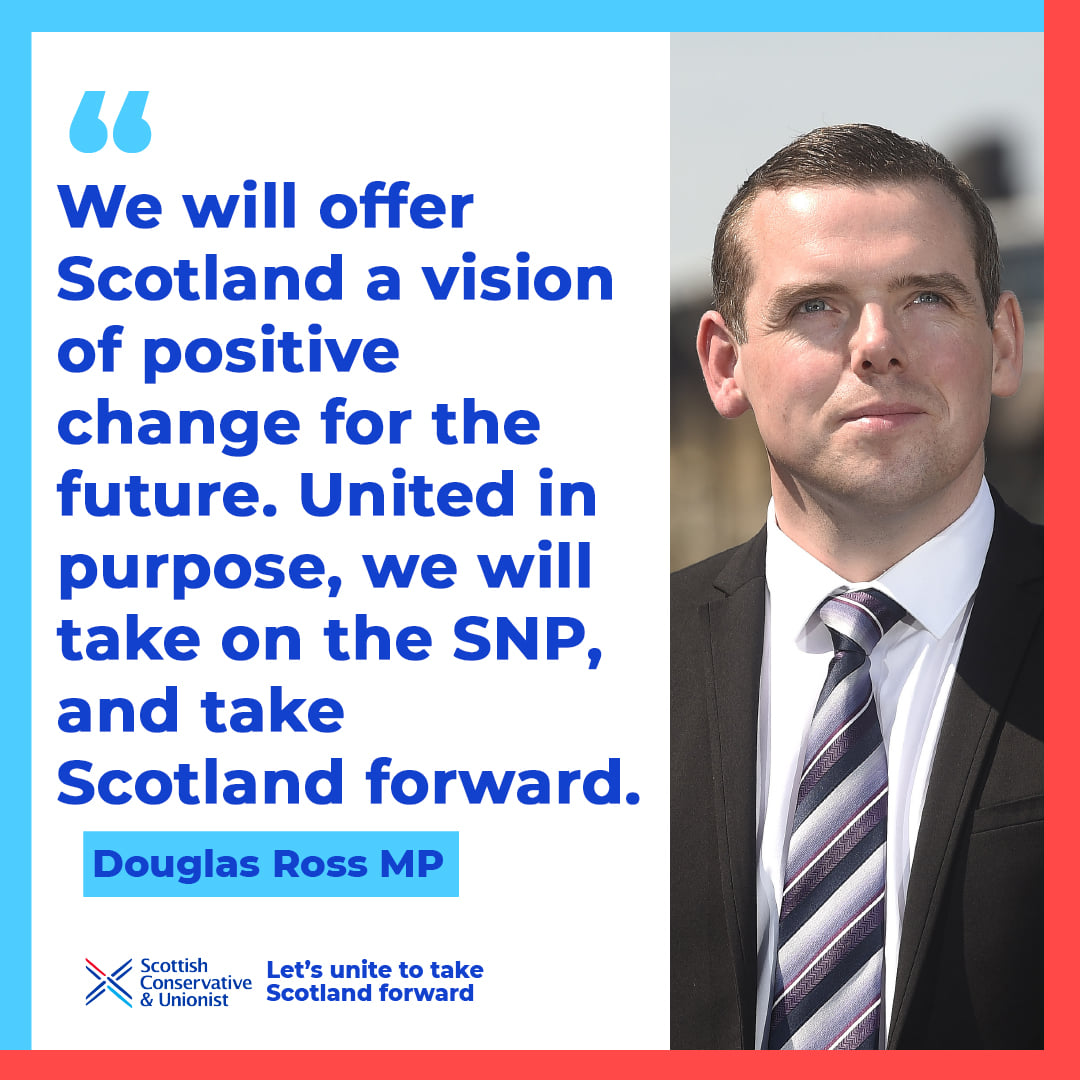 """We will offer Scotland a vision of positive change for the future, United in purpose, we will take on the SNP, and take Scotland forward."" - Douglas Ross MP"